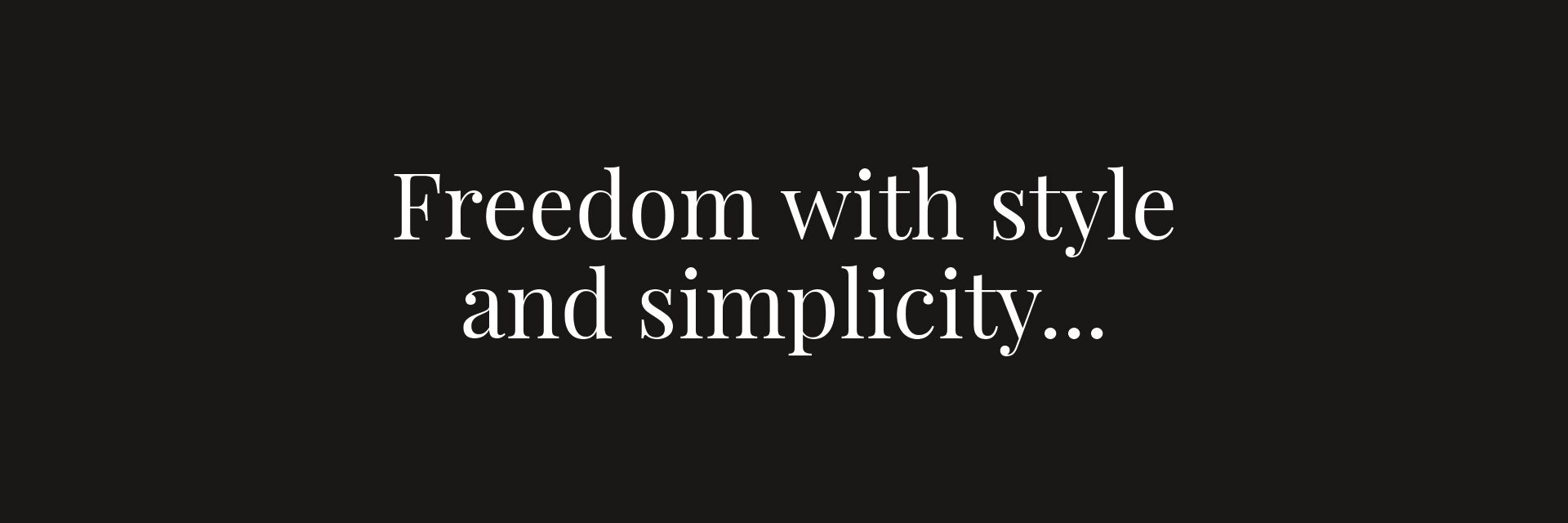 Freedom with Style and Simplicity